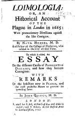 Loimologia; or, an historical account of the plague in London in 1665 ... To which is added, An Essay on the different causes of pestilential diseases, and how they become contagious: with remarks on the infection now in France ... by J. Quincy, M.D.