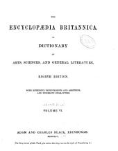 The Encyclopaedia britannica: or, Dictionary of arts, sciences and general literature, Volume 6