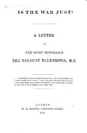 Is the War just? A letter to the Rt. Hon. the Viscount Palmerston
