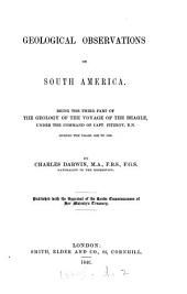 Geological Observations on South America: Being the Third Part of the Geology of the Voyage of the Beagle, Under the Command of Capt. Fitzroy, R.N. During the Years 1832 to 1836