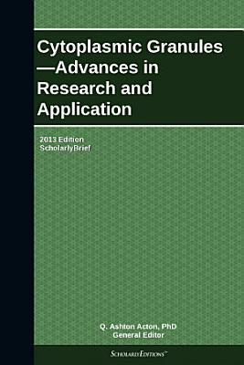 Cytoplasmic Granules   Advances in Research and Application  2013 Edition PDF