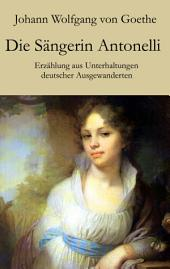 Die Sängerin Antonelli: Erzählung aus Unterhaltungen deutscher Ausgewanderten