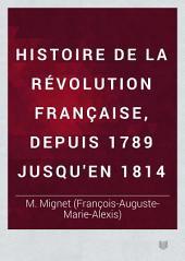 Histoire de la révolution française, depuis 1789 jusqu'en 1814: Volume1