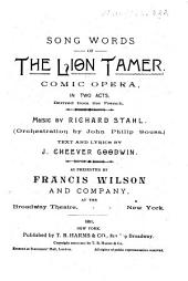 Song Words of The Lion Tamer: Comic Opera in Two Acts Derived from the French