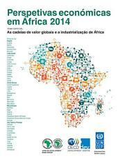 Perspetivas económicas em África 2014 (Versão Condensada) As cadeias de valor globais e a industrialização de África: As cadeias de valor globais e a industrialização de África