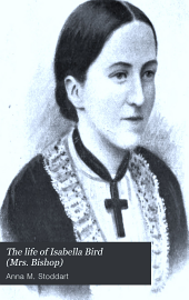 The Life of Isabella Bird (Mrs. Bishop): Hon. Member of the Oriental Society of Pekin ...