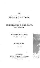 The Romance of War, Or The Highlanders in Spain, France, and Belgium: Volume 3