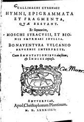 Callimachi Cyrenaei Hymni, Epigrammata Et Fragmenta, Qvae Exstant: Et separatim, Moschi Syracvsii, Et Bionis Smyrnaei Idyllia