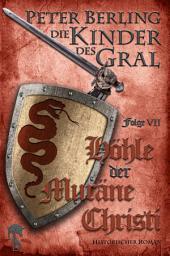 Höhle der Muräne Christi: Folge VII des 17-bändigen Kreuzzug-Epos Die Kinder des Gral