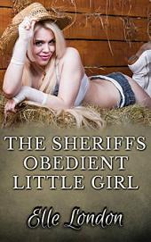 The Sheriff's Obedient Little Girl: Age Play Erotic Historical Western Romance