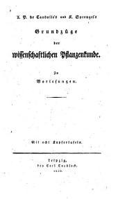 A.P. Candolle's und K. Sprengel's Grundzüge der wissenschaftlichen Pflanzenkunde: zu vorlesungen. Mit acht Kupfertafeln