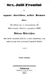 Sex. Julii Frontini De aquae ductibus urbis Romae liber. Ad codicum mss. et vetustissimarum edd. fidem recensuit, illustrauit et germanice reddidit Andreas Dederichius