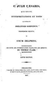 C. Julii Caesaris, quae extant, interpretatione et notis illustravit Johannes Godvinus... in usum Delphini