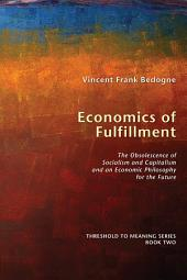 Economics of Fulfillment: The Obsolescence of Socialism and Capitalism and an Economic Philosophy for the Future