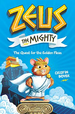 Zeus the Mighty  The Quest for the Golden Fleas  Book 1