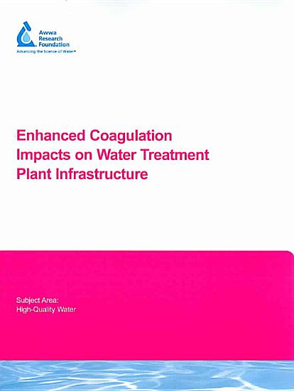 Enhanced Coagulation Impacts on Water Treatment Plant Infrastructure   CD  PDF