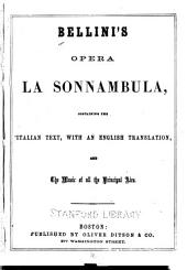 Bellini's opera La sonnambula (The Somnambulist,): composed by Bellini, with English and Italian words, and the music of the principal airs