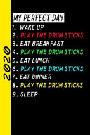 My Perfect Day Wake Up Play the Drum Sticks Eat Breakfast Play the Drum Sticks Eat Lunch Play the Drum Sticks Eat Dinner Play the Drum Sticks Sleep