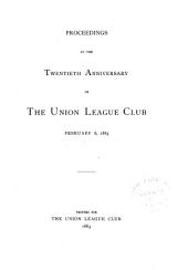 Proceedings at the Twentieth Anniversary of the Union League Club: February 6, 1883