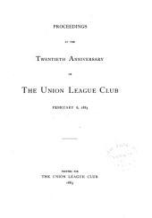 Proceedings at the Twentieth Anniversary of the Union League Club, February 6, 1883