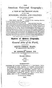 The American Universal Geography: Or, A View of the Present State of All the Kingdoms, States and Colonies in the Known World...
