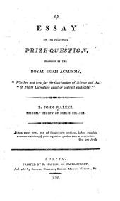 An essay on the following prize-question proposed by the Royal irish academy