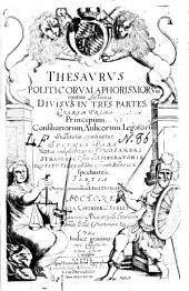 Thesaurus politicorum aphorismorum repetitae lectionis: divisus in 3 partes ; quarum prima principum ... institutio proprie continetur ; 2. pars: notas complectitur Onosandri strategicum ; 3. utrique conveniens de legationibus
