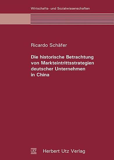 Die historische Betrachtung von Markteintrittsstrategien deutscher Unternehmen in China PDF