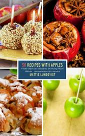50 Recipes with Apples: From snacks to desserts and tasty main dishes - measurements in grams