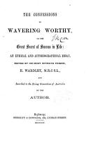 The Confessions of Wavering Worthy  of The Great Secret of Success in Life  an Ethical and Autobiographical Essay  Edited  or Rather  Written  by His Most Intimate Friend  E  Wardley  M R C S L   and Inscribed to the Rising Generation of Australia by the Author PDF