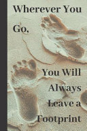 Wherever You Go  You Will Always Leave a Footprint PDF
