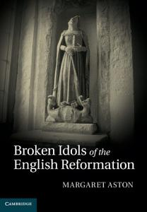 Broken Idols of the English Reformation PDF