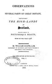 Observations on Several Parts of Great Britain, Particularly the High-lands of Scotland, Relative Chiefly to Picturesque Beauty, Made in the Year 1776: Volumes 1-2