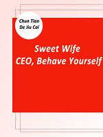 Sweet Wife: CEO, Behave Yourself