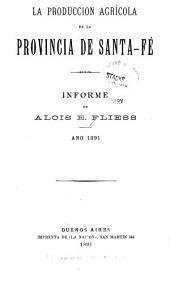 La produccion agrícola de la provincia de Santa-Fé: informe de Alois E Fliese, ano 1891