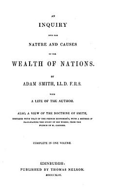 An Inquiry Into the Nature and Causes of the Wealth of Nations With a Life of the Author