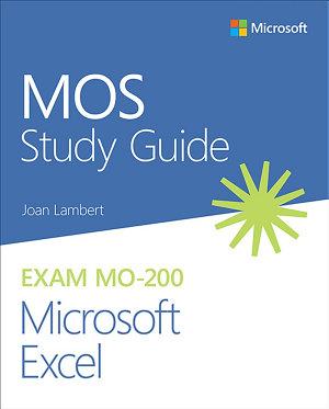 MOS Study Guide for Microsoft Excel Exam MO 200