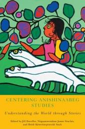 Centering Anishinaabeg Studies: Understanding the World through Stories