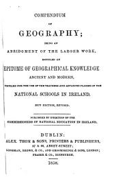 Compendium of Geography: Being an Abridgment of the Larger Work, Entitled An Epitome of Geographical Knowledge, Ancient and Modern