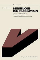 Betriebliches Rechnungswesen: Aufwands- und Ertragsrechnung Kosten- und Leistungsrechnung Wirtschaftlichkeits- und Investitionsrechnung