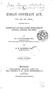 The Indian Contract Act, No. IX of 1872: Together with an Introduction and Explanatory Notes, Table of Contents, Appendix and Index