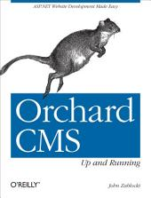 Orchard CMS: Up and Running: ASP.NET Website Development Made Easy