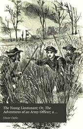 The Young Lieutenant: Or, The Adventures of an Army Officer; a Story of the Great Rebellion