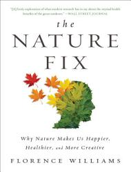 The Nature Fix Why Nature Makes Us Happier Healthier And More Creative PDF