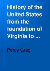 History of the United States from the Foundation of Virginia to the Reconstruction of the Union: Volume 2