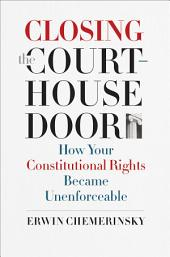 Closing the Courthouse Door: How Your Constitutional Rights Became Unenforceable