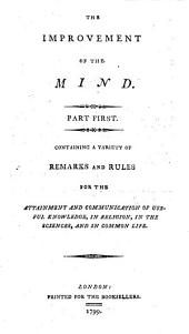 The Improvement of the Mind: Or A Supplement to the Art of Logic. In Two Parts. By Isaac Watts, D.D. Also His Posthumous Works, Published After His Death by D. Jennings, D.D. and P. Doddridge, Part 4