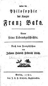 Ueber die Philosophie des Kanzler Franz Bako: Voran seine Lebensgeschichte