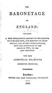 The Baronetage of England: Containing a New Genealogical History of the Existing English Baronets with Their Armorial Hearings Corrected Engraved