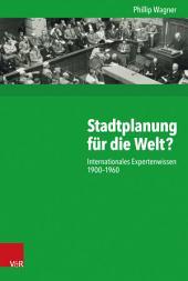 Stadtplanung für die Welt?: Internationales Expertenwissen 1900–1960